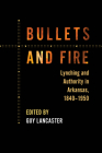 Bullets and Fire: Lynching and Authority in Arkansas, 1840-1950 Cover Image