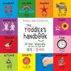 The Toddler's Handbook: Bilingual (English / Korean) (영어 / 한국어) Numbers, Colors, Shapes, Sizes, ABC Animals Cover Image