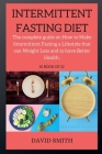 INTERMITTENT FASTING DIET ( series ): The complete guide on How to Make Intermittent Fasting a Lifestyle that can Weight Loss and to have Better Healt Cover Image