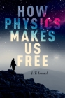 How Physics Makes Us Free Cover Image