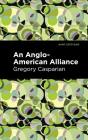 An Anglo-American Alliance:: A Serio-Comic Romance and Forecast of the Future Cover Image