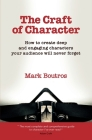 The Craft of Character: How to Create Deep and Engaging Characters Your Audience Will Never Forget Cover Image