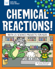 Chemical Reactions!: With 25 Science Projects for Kids (Explore Your World) Cover Image
