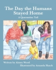 The Day the Humans Stayed Home: A Quarantine Tail Cover Image
