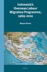 Indonesia's Overseas Labour Migration Programme, 1969-2010 (Verhandelingen Van Het Koninklijk Instituut Voor Taal- #307) Cover Image