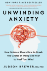 Unwinding Anxiety: New Science Shows How to Break the Cycles of Worry and Fear to Heal Your Mind Cover Image