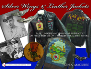 Silver Wings & Leather Jackets: Rare, Unique, and Unusual Artifacts of First and Second World War Allied Flyers Cover Image