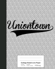 College Ruled Line Paper: UNIONTOWN Notebook Cover Image