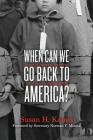 When Can We Go Back to America?: Voices of Japanese American Incarceration During World War II Cover Image