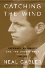 Catching the Wind: Edward Kennedy and the Liberal Hour, 1932-1975 Cover Image