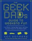 The Geek Dad's Guide to Weekend Fun: Cool Hacks, Cutting-Edge Games, and More Awesome Projects for the Whole Family Cover Image