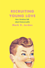 Recruiting Young Love: How Christians Talk about Homosexuality Cover Image