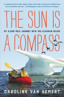 The Sun Is a Compass: My 4,000-Mile Journey into the Alaskan Wilds Cover Image