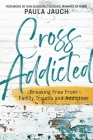 Cross Addicted: Breaking Free From Family Trauma and Addiction Cover Image