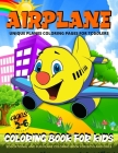 Airplane Coloring Book For Toddlers: Planes Coloring Book For Kids Ages 2-4, 4-8 Fun Airplanes Coloring Pages For Boys And Girls Cover Image