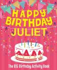 Happy Birthday Juliet - The Big Birthday Activity Book: (Personalized Children's Activity Book) Cover Image