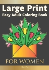 Large Print Easy Adult Coloring Book FOR WOMEN: The Perfect Companion For Seniors, Beginners & Anyone Who Enjoys Easy Coloring Cover Image