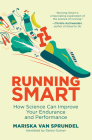 Running Smart: How Science Can Improve Your Endurance and Performance Cover Image