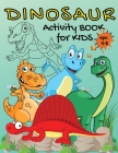 DINOSAUR Activity Book for Kids Ages 4-8: Amazing dinosaur coloring activity book for kids - Dinosaur coloring book for kids - Dot to dot book - dot m Cover Image