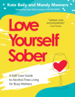 Love Yourself Sober: A Self Care Guide to Alcohol-Free Living for Busy Mothers Cover Image