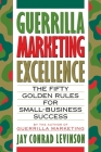 Guerrilla Marketing Excellence: The 50 Golden Rules for Small-Business Success Cover Image