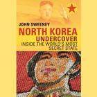 North Korea Undercover Lib/E: Inside the World's Most Secret State Cover Image
