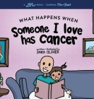 What Happens When Someone I Love Has Cancer?: Explain the Science of Cancer and How a Loved One's Diagnosis and Treatment Affects a Kid's Day-To-day L Cover Image