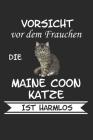 Vorsicht vor dem Frauchen die Maine Coon Katze ist Harmlos: Katze Katzenbesitzer Lustig Geschenk Notizbuch Cover Image