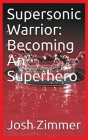 Supersonic Warrior: Becoming An Superhero Cover Image