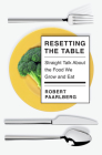 Resetting the Table: Straight Talk About the Food We Grow and Eat Cover Image