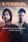 Supernatural Trivia: How Much Do You Know-it-All About the Hit TV Show?: Supernatural Trivia Cover Image