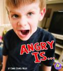 Angry Is ... (A+ Books: Know Your Emotions) Cover Image