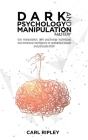 Dark Psychology And Manipulation Mastery: Use manipulation, dark psychology techniques and emotional intelligence to speedread people and persuade the Cover Image