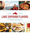 Lake Superior Flavors: A Field Guide to Food and Drink along the Circle Tour Cover Image