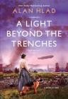 A Light Beyond the Trenches: An Unforgettable Novel of World War 1 Cover Image