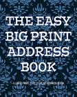 The Easy Big Print Address Book: Large Print Address Book Cover Image