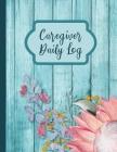 Caregiver Daily Log: A Caregiving Medical History Organizer Cover Image