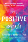 The Positive Shift: Mastering Mindset to Improve Happiness, Health, and Longevity Cover Image