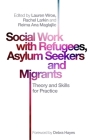 Social Work with Refugees, Asylum Seekers and Migrants: Theory and Skills for Practice Cover Image