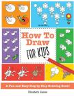 How To Draw for Kids: A Fun And Easy Step By Step Drawing Book! Cover Image