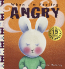 When I'm Feeling Angry: 15th Anniversary Edition (The Feelings Series) Cover Image