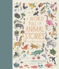 A World Full of Animal Stories: 50 Favourite Animal Folk Tales, Myths and Legends Cover Image