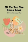 3D Tic Tac Toe Game Book 464 Game Grids Ready to Play: Blank Games for Family Travel, Summer Vacations or Just Playing with Your Friends, Best STEM Br Cover Image