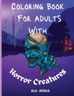 Coloring Book For Adults With Horror Creatures: Horror Adult Coloring Book For Stress Relief And Relaxation Cover Image
