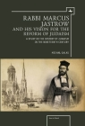 Rabbi Marcus Jastrow and His Vision for the Reform of Judaism: A Study in the History of Judaism in the Nineteenth Century (Jews of Poland) Cover Image