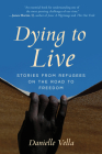 Dying to Live: Stories from Refugees on the Road to Freedom Cover Image