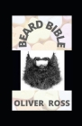 Beard Bible: How To Grow, Groom and Care For Your Beard Cover Image