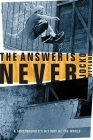 The Answer Is Never: A Skateboarder's History of the World Cover Image