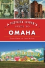 A History Lover's Guide to Omaha Cover Image