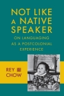 Not Like a Native Speaker: On Languaging as a Postcolonial Experience Cover Image
